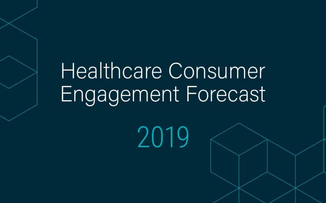 2019 Forecast for Healthcare Consumer, Patient and Member Engagement