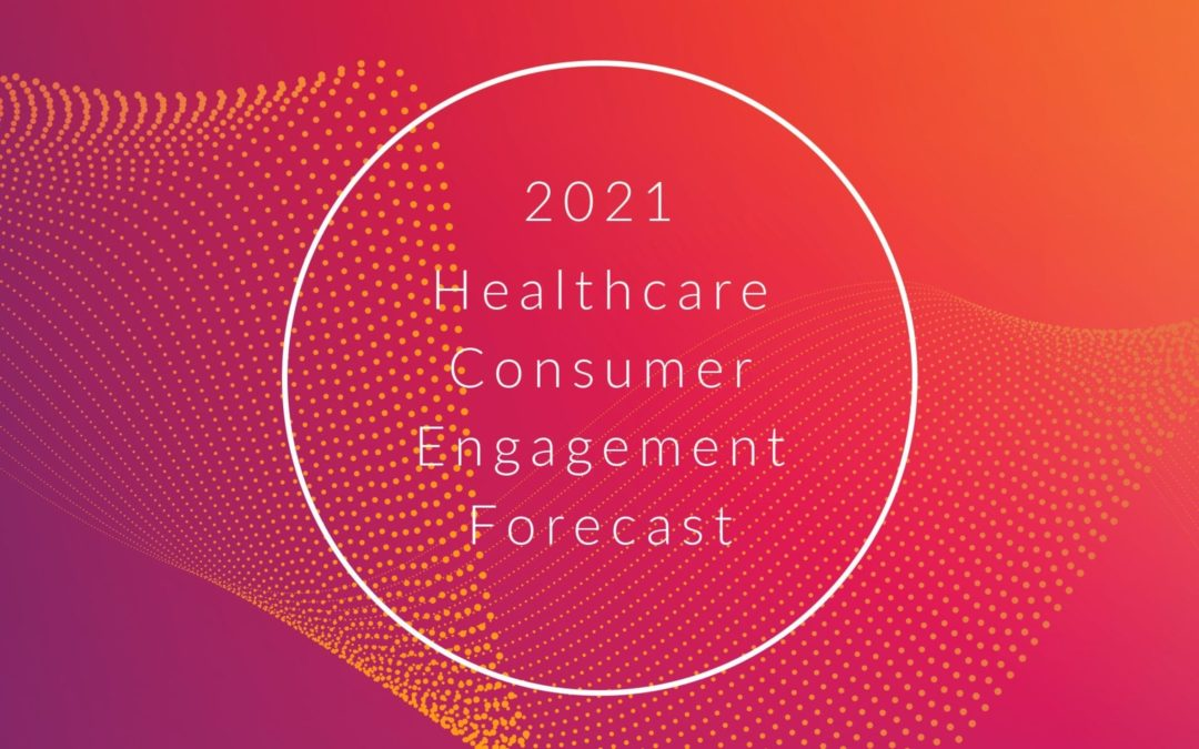 2021 Healthcare Consumer Engagement Forecast