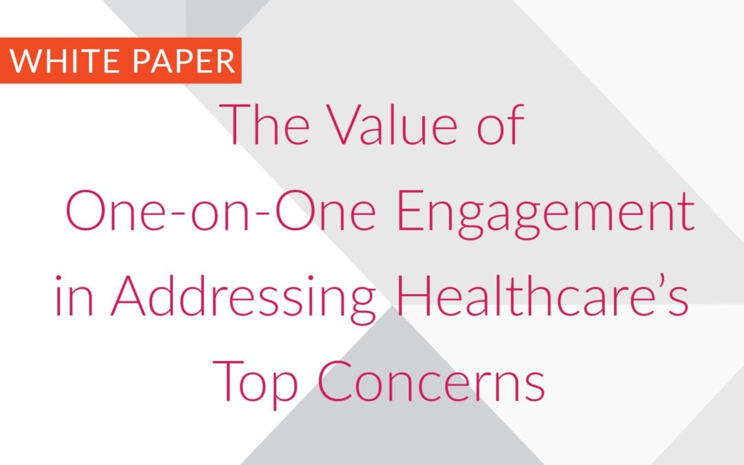 Exploring the Value of One-on-One Consumer Engagement in Addressing Healthcare's Top Concerns